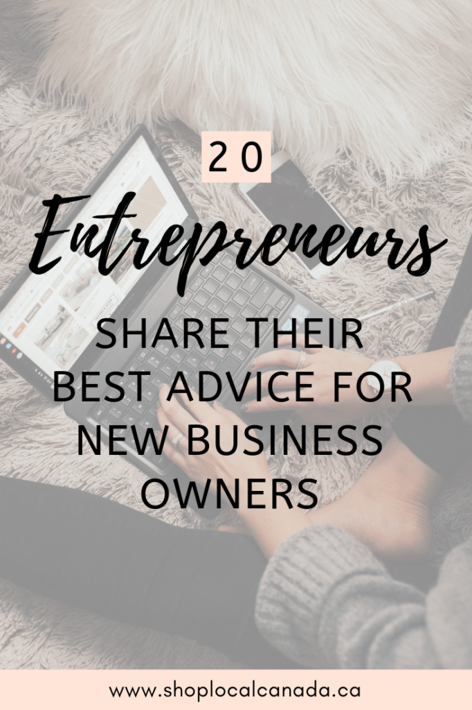 20 Entrepreneurs Share Their Best Advice For New Business Owners, Advice for new business owners, Canadian Entrepreneur, Entrepreneur Advice, Canadian Businesses, Entrepreneurial Advice, New Business Owner Inspiration, Shop Local CANADA